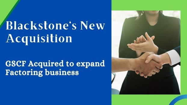 Blackstone's New Acquisition GSCF Acquired to expand Factoring business finmargin
