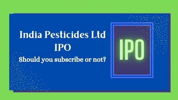 India Pesticides Ltd IPO Should you subscribe or not